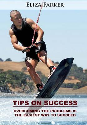 Tips on Success: Overcoming the Problems Is the Easiest Way to Succeed