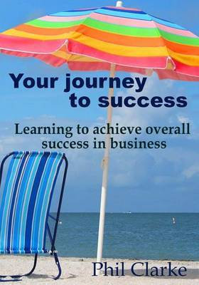 Your Journey to Success: Learning to Achieve Overall Success in Business