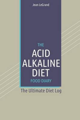 The Acid Alkaline Diet Food Log Diary: The Ultimate Diet Log