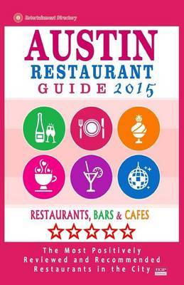 Austin Restaurant Guide 2015: Best Rated Restaurants in Austin, Texas - 500 Restaurants, Bars and Cafes Recommended for Visitors, 2015.