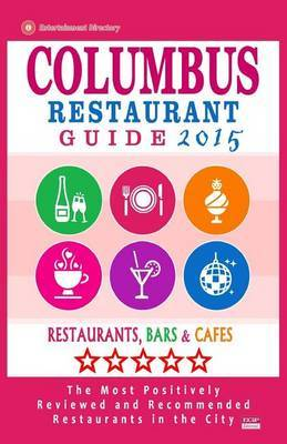 Columbus Restaurant Guide 2015: Best Rated Restaurants in Columbus, Ohio - 500 Restaurants, Bars and Cafes Recommended for Visitors, 2015.