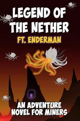 Legend of the Nether Ft. Enderman: An Adventure Novel for Miners