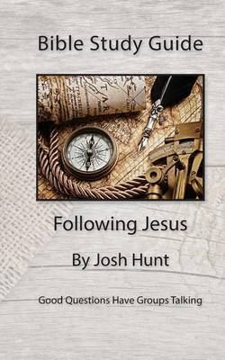 Bible Study Guide -- Following Jesus: Good Questions Have Groups Talking