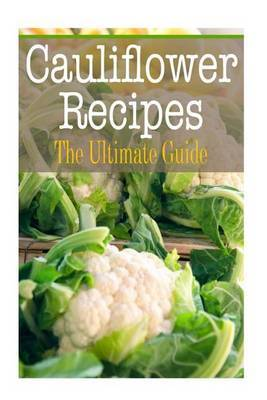 Cauliflower Recipes: The Ultimate Guide