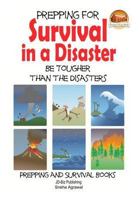 Prepping for Survival in a Disaster - Be Tougher Than the Disasters