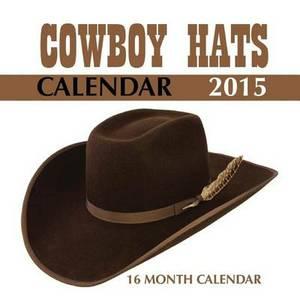 Cowboy Hats Calendar 2015: 16 Month Calendar