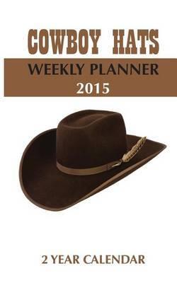 Cowboy Hats Weekly Planner 2015: 2 Year Calendar