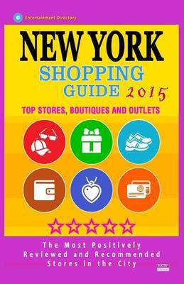 New York Shopping Guide 2015: Best Rated Stores in New York, NY - 500 Shopping Spots: Top Stores, Boutiques and Outlets Recommended for Visitors, (Guide 2015).