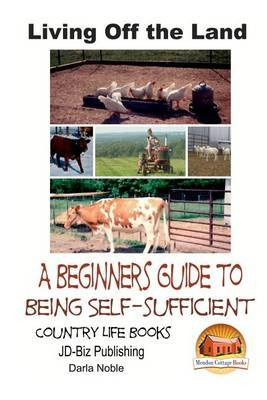Living Off the Land - A Beginner's Guide to Being Self-Sufficient