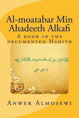 Al-Moatabar Min Ahadeeth Alkafi: A Book in the Decumented Hadith