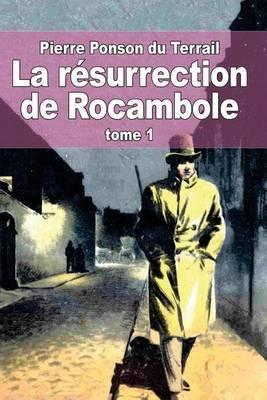 La Resurrection de Rocambole: Tome 1