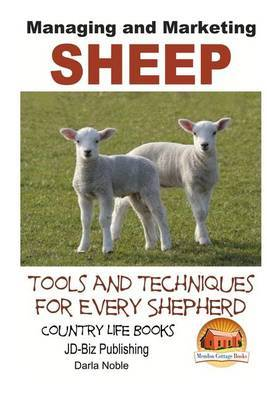 Managing and Marketing Sheep - Tools and Techniques for Every Shepherd