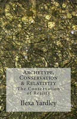 Archetype, Conservation & Relativity  : The Conservation of Reality