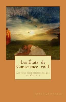 Les Etats de Conscience Vol I: Lecture Phenomenologique Du Vedanta