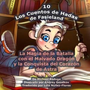 Los Cuentos de Hadas de Fasieland - 10: La Magia de La Batalla Con El Malvado Dragon y La Conquista del Corazon de Astra