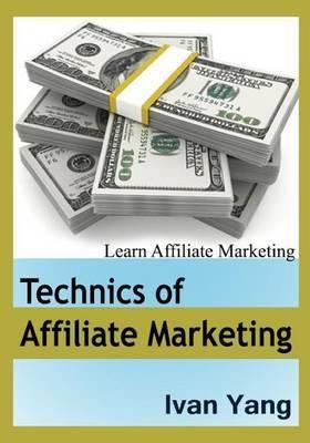 Technics of Affiliate Marketing: Learn Affiliate Marketing
