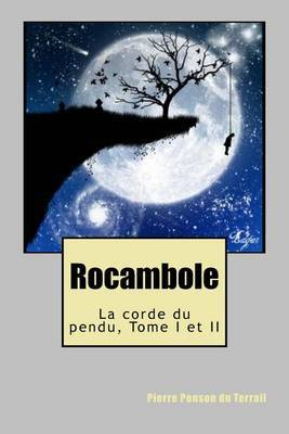 Rocambole: La Corde Du Pendu, Tome I Et II