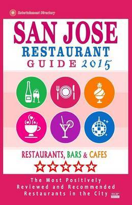 San Jose Restaurant Guide 2015: Best Rated Restaurants in San Jose, California - 500 Restaurants, Bars and Cafes Recommended for Visitors, (Guide 2015).