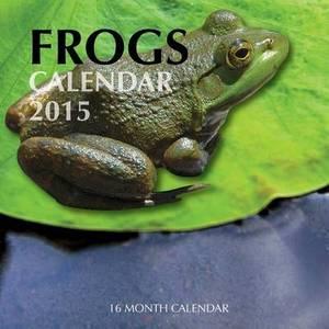 Frogs Calendar 2015: 16 Month Calendar