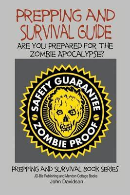 Prepping and Survival Guide - Are You Prepared for the Zombie Apocalypse?