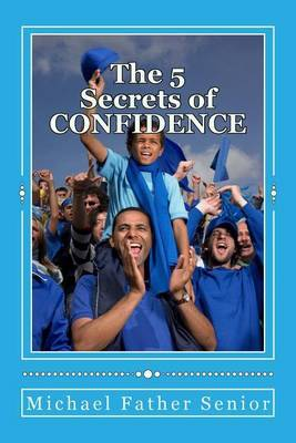 The 5 Secrets of Confidence: Powerful Methods in Personal Change