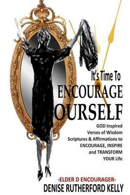 It's Time to Encourage Yourself: God Inspired Affirmations & Verses of Wisdom to Build Encourage Inspire and Transform Your Life