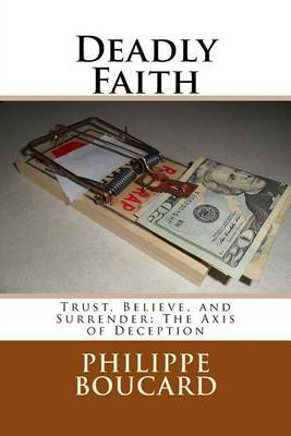 Deadly Faith: Trust, Believe, and Surrender: The Axis of Deception