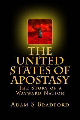 The United States of Apostasy: The Story of a Wayward Nation
