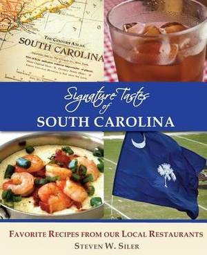 Signature Tastes of South Carolina: Favorite Recipes of Our Local Restaurants