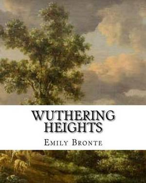 Wuthering Heights: An Emily Bronte Classic Novel