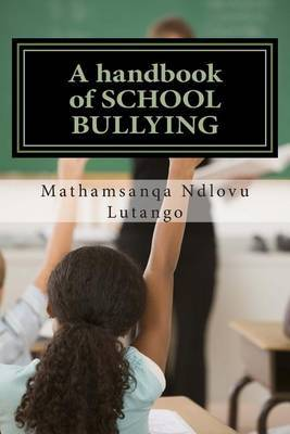 A Handbook of School Bullying: Dealing with the Problem of Bullying at School