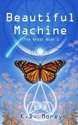 Beautiful Machine: The Orbs: Book 1