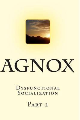 Agnox: Dysfunctional Socialization