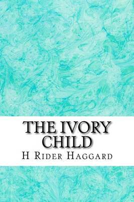 The Ivory Child: (H Rider Haggard Classics Collection)