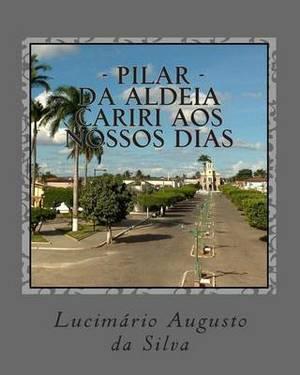 Pilar - Da Aldeia Cariri Aos Nossos Dias