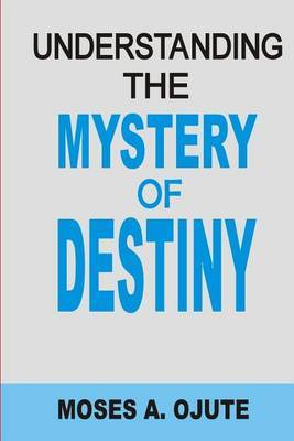 Understanding the Mystery of Destiny