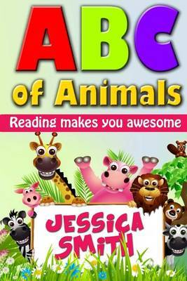 ABC of Animals: Reading Make You Awesome. ABC Alphabet Book about Animals for Young Children. Fun and Easy Early Learning about Animals All Over the World. (Educational Book for Young Children)