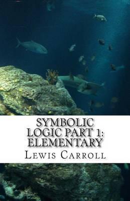 Symbolic Logic: Part 1 Elementary