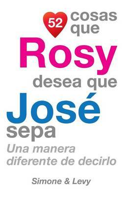 52 Cosas Que Rosy Desea Que Jose Sepa: Una Manera Diferente de Decirlo