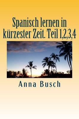 Spanisch Lernen in Kuerzester Zeit. Teil 1,2,3,4