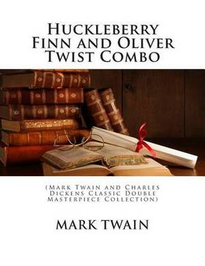 Huckleberry Finn and Oliver Twist Combo: (Mark Twain and Charles Dickens Classic Double Masterpiece Collection)