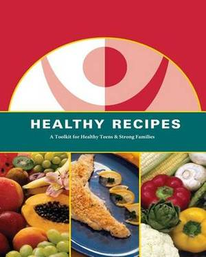 Healthy Recipes: A Toolkit for Healthy Teens and Strong Families