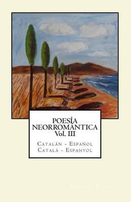 Poesia Neorromantica Vol III. Catalan - Espanol / Catala - Espanyol