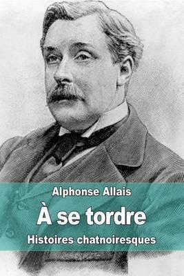 A Se Tordre: Histoires Chatnoiresques