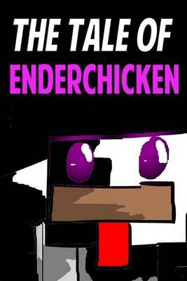 The Tale of Enderchicken: An Unofficial Novel Based on a Minecraft True Story