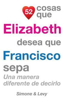 52 Cosas Que Elizabeth Desea Que Francisco Sepa: Una Manera Diferente de Decirlo