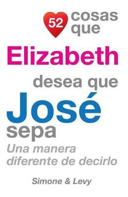 52 Cosas Que Elizabeth Desea Que Jose Sepa: Una Manera Diferente de Decirlo