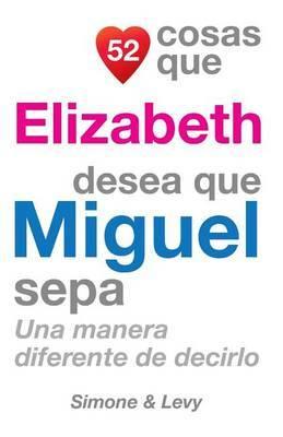 52 Cosas Que Elizabeth Desea Que Miguel Sepa: Una Manera Diferente de Decirlo