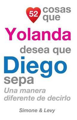 52 Cosas Que Yolanda Desea Que Diego Sepa: Una Manera Diferente de Decirlo