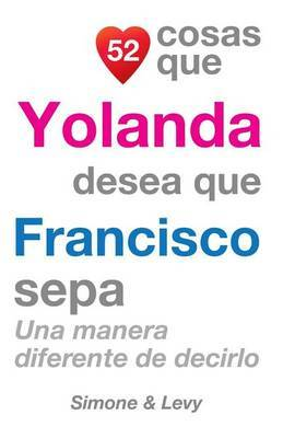 52 Cosas Que Yolanda Desea Que Francisco Sepa: Una Manera Diferente de Decirlo
